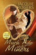 Much Ado About Miners by Jacquie Rogers