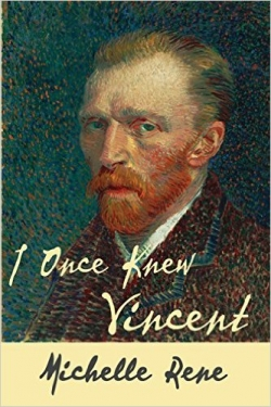 I Once Knew Vincent by Michelle Rene