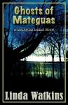 Ghosts of Mateguas by Linda Watkins
