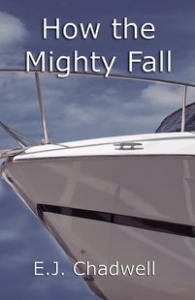 How the Mighty Fall by E.J. Chadwell